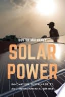 , Solar Power: Innovation, Sustainability, and Environmental Justice – Dustin Mulvaney, TheCircularEconomy.com
