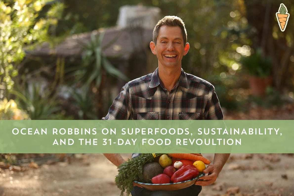 , Ocean Robbins on Superfoods, Sustainability, and the 31-Day Food Revolution, TheCircularEconomy.com